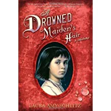 A Drowned Maiden's Hair: A Melodrama by Laura Amy Schlitz (2006-09-12)