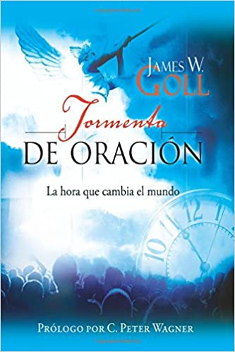 Tormenta de Oración: La hora que cambia el mundo (Spanish Edition): James W. Goll, C. Peter Wagner: 9780768445220: Amazon.com: Books