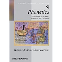 Phonetics: Transcription, Production, Acoustics, and Perception (Blackwell Textbooks in Linguistics Book 35)