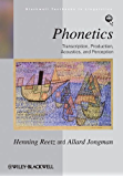 Phonetics: Transcription, Production, Acoustics, and Perception (Blackwell Textbooks in Linguistics)