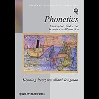 Phonetics: Transcription, Production, Acoustics, and Perception (Blackwell Textbooks in Linguistics Book 35)