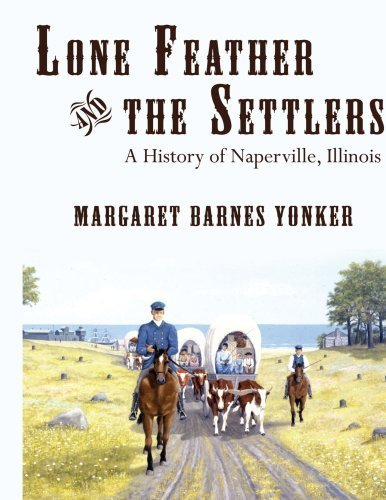 Lone Feather and the Settlers: A History of Naperville, Illinois by Margaret Yonker - Shopping Naperville