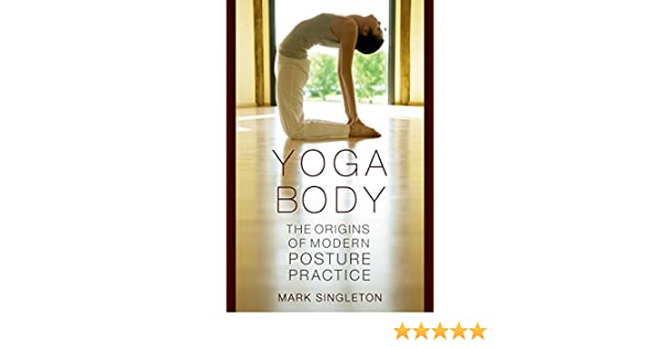 Yoga Body: The Origins of Modern Posture Practice (English Edition)