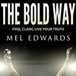The Bold Way: Find, Claim, Live Your Truth | Mel Edwards