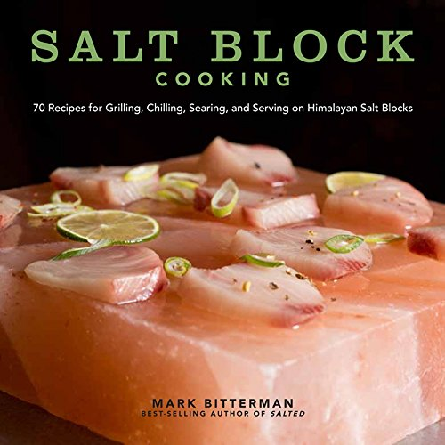 Salt Block Cooking: 70 Recipes for Grilling, Chilling, Searing, and Serving on Himalayan Salt Blocks (Volume 1) (Bitterman's) (Tapa Dura)