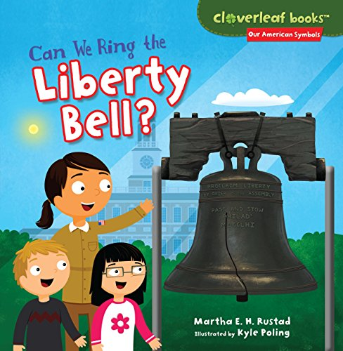 Can We Ring the Liberty Bell? (Cloverleaf Books TM _ Our American Symbols)