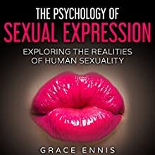 The Psychology of Sexual Expression: Exploring the Realities of Human Sexuality | Livre audio Auteur(s) : Grace Ennis Narrateur(s) : Jim D Johnston