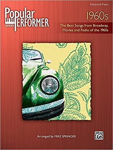 Popular Performer 1960's (The Best Songs from Broadway, Movies And Radio Of The 1960s (Popular Performer Series) by Mike Springer (2006)