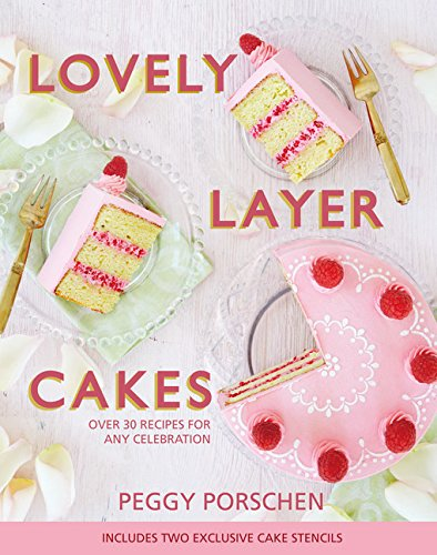 Lovely Layer Cakes: Over 30 Recipes for Any Celebration