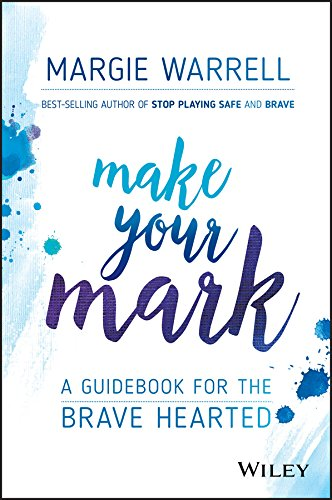 Download for free Make Your Mark: A Guidebook for the Brave Hearted