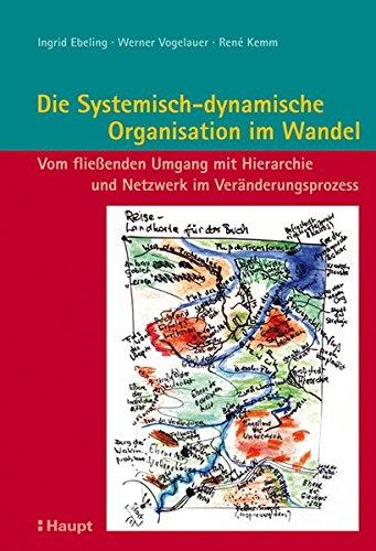 Die Systemisch-dynamische Organisation im Wandel: Vom fließenden Umgang mit Hierarchie und Netzwerk im Veränderungsprozess
