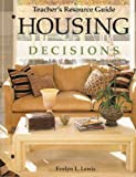 Housing Decisions Teacher's Resource Guide, Evelyn L. Lewis and Carolyn S. Turner, 159070536X
