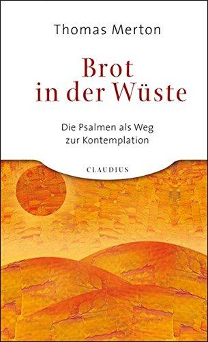 Brot in der Wüste: Die Psalmen als Weg zur Kontemplation
