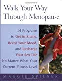 Walk Your Way Through Menopause: The Simple, Natural Program That Fights Fat, Hot Flashes, Bone Loss, Mood Swings, and Premature Aging