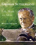 img - for Graham Sutherland: Life, Work and Ideas by Rosalind Thuillier (2015-05-28) book / textbook / text book