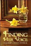 Finding Her Voice, Deborah Carleen Fenwick, 1606729691