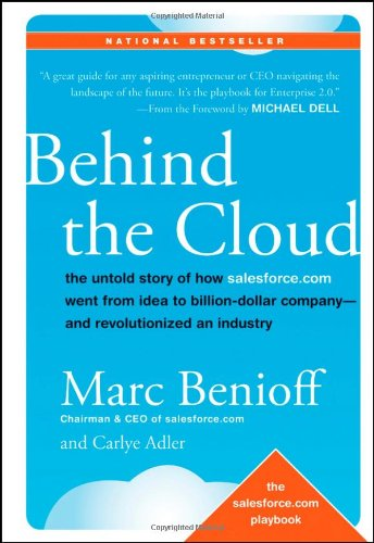 Behind the Cloud: The Untold Story of How Salesforce.com Went from Idea to Billion-Dollar Company-and Revolutionized an Industry, Books Central
