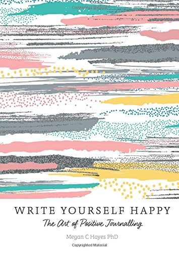 Write Yourself Happy: The Art of Positive Journalling by Gaia