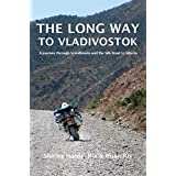The Long Way to Vladivostok: A Journey Through Scandinavia and the Silk Road to Siberia