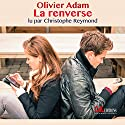La renverse Hörbuch von Olivier Adam Gesprochen von: Christophe Reymond