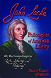 """John Locke - Philosopher of American Liberty: Why Our Founders Fought for """"Life, Liberty, and Property"""""""