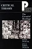 Critical Theory : The Essential Readings, Ingram, David and Simon-Ingram, Julia, 1557783535