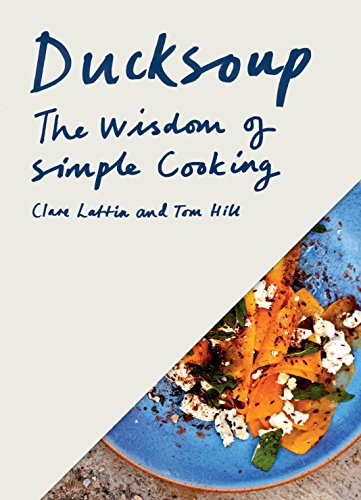 Ducksoup: The Wisdom of Simple Cooking by Clare Lattin, Tom Hill