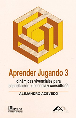 Aprender Jugando 3 / Learn By Playing 3: Dinamicas vivenciales para capacitacion, docencia y consultoria / Group Dynamics for training, teaching and consultancy (Spanish Edition) ebook