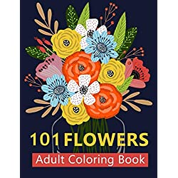 101 Flower Adult Coloring Book: Coloring Books For Adults Featuring Beautiful Floral Patterns, Bouquets, Wreaths, Swirls, Decorations, Stress Relieving Designs, and Much More | Adult Coloring Boosks