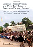 Children, Their Schools and What They Learn on Beginning Primary School : English and French Educational Legacies in Anglophone and Francophone Schools in Cameroon, Nana, Genevoix, 1443851302