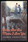 Yellow Blue Bus Means I Love You, Morse Hamilton, 0688128009