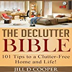 The Declutter Bible: 101 Tips to a Clutter-Free Home and Life! | Jill D Cooper