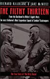 The Filthy Thirteen: From the Dustbowl to Hitler's Eagle's Nest - The True Story of the 101st Airborne's Most Legendary Squad of Combat Paratroopers