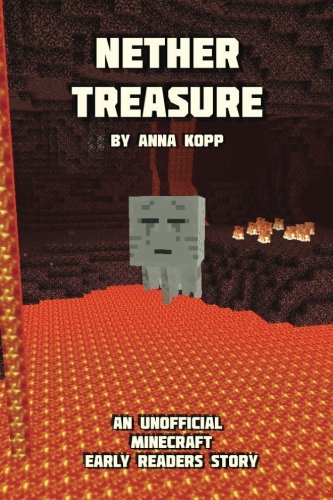 Nether Treasure: An Unofficial Minecraft Story For Early Readers (Unofficial Minecraft Early Reader Stories) (Volume 3)
