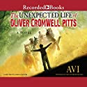 The Unexpected Life of Oliver Cromwell Pitts: Being an Absolutely Accurate Autobiographical Account of My Follies, Fortune, and Fate Audiobook by  Avi Narrated by James Langton