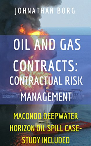 Oil and Gas Law: Contractual Risk Management (Oil Pollution, petrol, contract law, environmental management, energy: Macondo Deepwater Horizon Oil Spill ... Oil and Gas Law in a nu