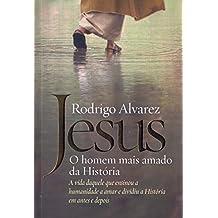Jesus. O Homem Mais Amado da História. A Biografia Daquele que Ensinou a Humanidade a Amar e Dividiu a História em Antes e Depois