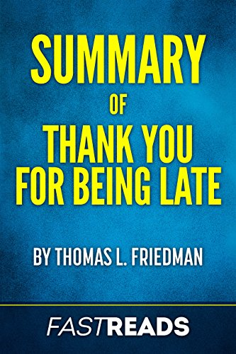 Summary of Thank You for Being Late: by Thomas L. Friedman cover