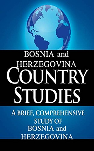 BOSNIA and HERZEGOVINA Country Studies: A brief, comprehensive study of Bosnia and Herzegovina