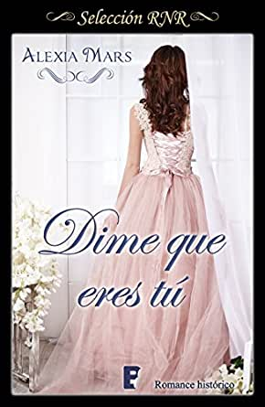 Dime que eres tú eBook: Mars, Alexia (seud): Amazon.es: Tienda Kindle