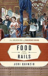 Food on the Rails: The Golden Era of Railroad Dining (Food on the Go)