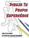 Dibuja Tu Propio Superhéroe: Libro de Colorear de Diseño de Vestuario SuperHero