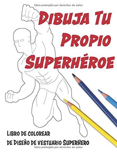 Dibuja Tu Propio Superhéroe: Libro de Colorear de Diseño de Vestuario SuperHero por Lovable Duck Sketchbooks