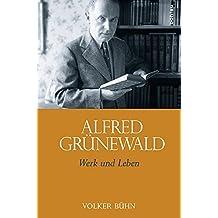 Alfred Grunewald: Werk Und Leben