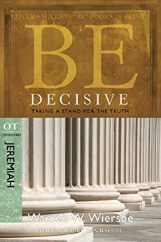 Be Decisive (Jeremiah): Taking a Stand for the Truth (The BE Series Commentary) by [Wiersbe, Warren W.]