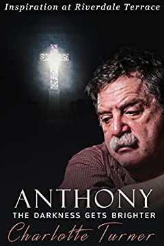 Inspiration at Riverdale Terrace: Anthony: The Darkness Gets Brighter