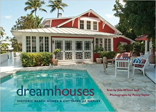 Dream Houses: Historic Beach Homes And Cottages Of Naples: Joie Wilson,  Penny Taylor: 9780813035734: Amazon.com: Books