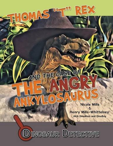 """Download Dinosaur Detective: Thomas """"T"""" Rex and the Case of the Angry Ankylosaurus ebook"""