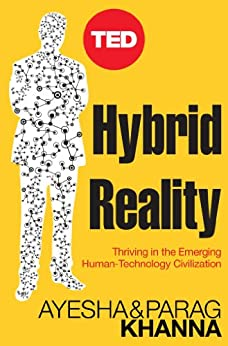 Hybrid Reality: Thriving in the Emerging Human-Technology Civilization (TED Books Book 15) by [Khanna, Parag, Ayesha Khanna]