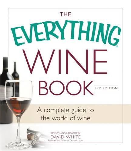 The Everything Wine Book: A Complete Guide to the World of Wine by David White